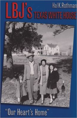 LBJ's Texas White House: Our Heart's Home