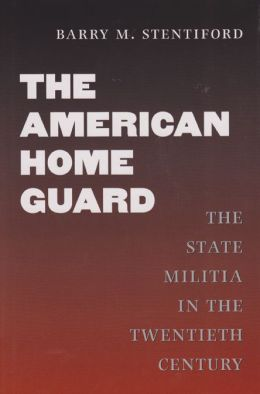 The American Home Guard: The State Militia in the Twentieth Century