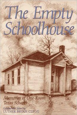 The Empty Schoolhouse: Memories of One-Room Texas Schools