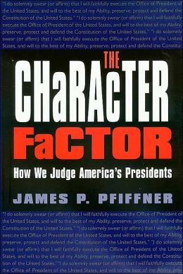The Character Factor: How We Judge America's Presidents