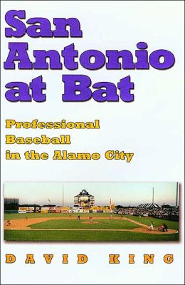 San Antonio at Bat: Professional Baseball in the Alamo City