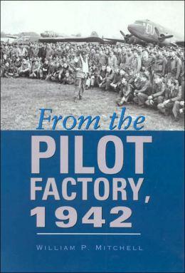 From the Pilot Factory, 1942 (Centennial of Flight Series, No. 14)