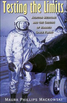Testing the Limits: Aviation Medicine and the Origins of Manned Space Flight