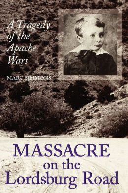 Massacre on the Lordsburg Road: A Tragedy of the Apache Wars
