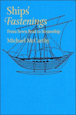 Ships' Fastenings: From Sewn Boat to Steamship (Ed Rachal Foundation Nautical Archaeology Series)