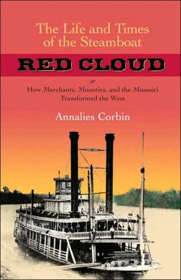The Life and Times of the Steamboat Red Cloud: or, How Merchants, Mounties, and the Missouri Transformed the West