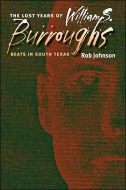 The Lost Years of William S. Burroughs: Beats in South Texas