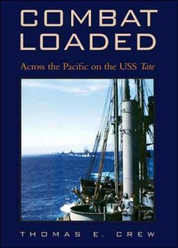 Combat Loaded: Across the Pacific on the USS Tate