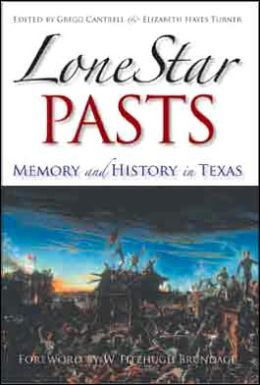 Lone Star Pasts: Memory and History in Texas