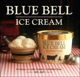 Blue Bell Ice Cream: A Century at the Little Creamery in Brenham, Texas 1907-2007