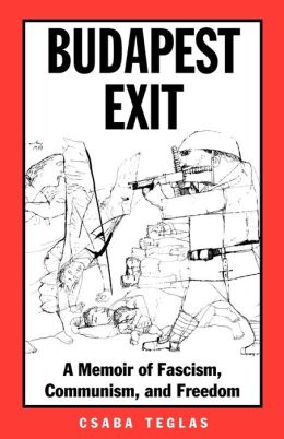 Budapest Exit: A Memoir of Fascism, Communism, and Freedom