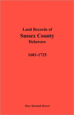 Land Records of Sussex County, Delaware: 1681-1725