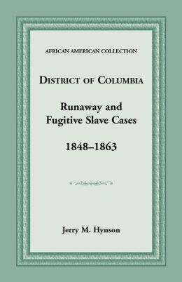 District of Columbia Runaway and Fugitive Slave Cases: 1848-1863