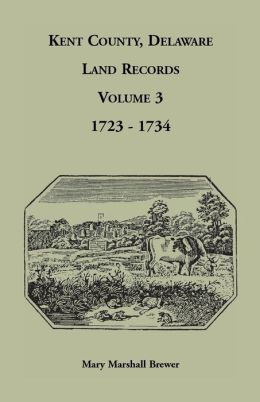 Kent County, Delaware, Land Records: Volume 3: 1723-1734