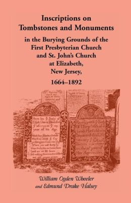 Inscriptions on Tombstones and Monuments in the Burying Grounds of the First Presbyterian Church 1664-1892