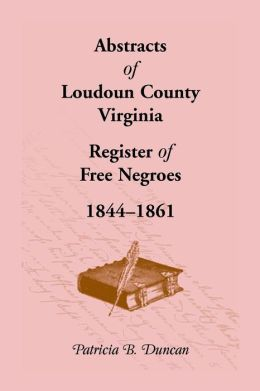 Abstracts of Loudoun County, Virginia: Register of Free Negroes, 1844-1861