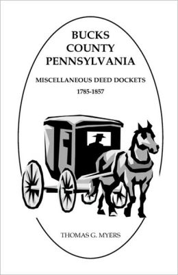 Bucks County, Pennsylvania, Miscellaneous Deed Dockets, 1785-1857