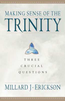 Making Sense of the Trinity (Three Crucial Questions): Three Crucial Questions