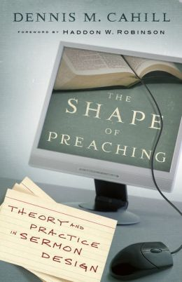 The Shape of Preaching: Theory and Practice in Sermon Design