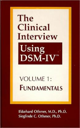 The Clinical Interview Using DSM-IV-TR: Volume 1: Fundamentals