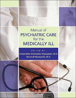 Manual of Psychiatric Care for the Medically Ill