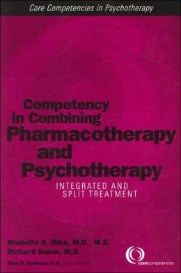 Competency in Combining Pharmacotherapy and Psychotherapy: Integrated and Split Treatment