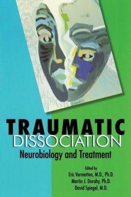 Traumatic Dissociation: Neurobiology and Treatment