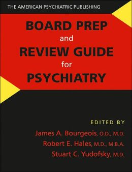 The American Psychiatric Publishing Board Prep and Review Guide for Psychiatry