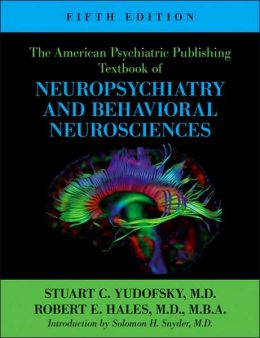 The American Psychiatric Publishing Textbook of Neuropsychiatry and Behavioral Neurosciences