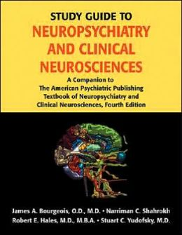 Study Guide to Neuropsychiatry and Clinical Neurosciences: A Companion to The American Psychiatric Publishing Textbook of Neuropsychiatry and Clinical Neurosciences, Fourth Edition