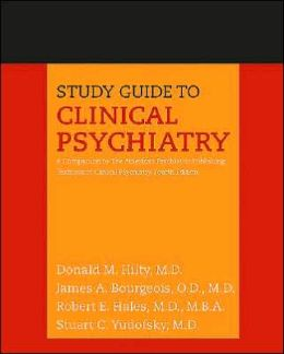 Study Guide to Clinical Psychiatry: A Companion to The American Psychiatric Publishing Textbook of Clinical Psychiatry, Fourth Edition