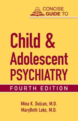 Concise Guide to Child and Adolescent Psychiatry, Fourth Edition