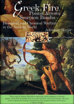 Greek Fire, Poison Arrows & Scorpion Bombs: Biological and Chemical Warfare in the Ancient World