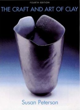 Craft and Art of Clay: A Complete Potter's Handbook