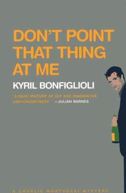 Don't Point that Thing at Me (Charlie Mortdecai Series #1)