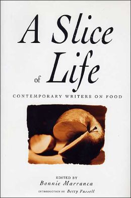 Slice of Life: A Collection of the Best and the Tastiest Modern Food Writing