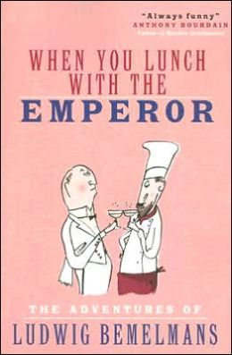 When You Lunch with the Emperor: The Adventures of Ludwig Bemelmans