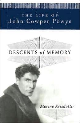 Descents of Memory: A Life of John Cowper Powys