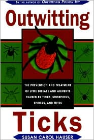 Outwitting Ticks: The prevention and Treatment of Lyme Disease and Other Ailments Caused by Ticks, Scorpions, Spiders, and Mites