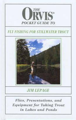 The Orvis Pocket Guide to Fly Fishing for Stillwater Trout: Flies, Presentations, and Equipment for Taking Trout in Lakes and Ponds
