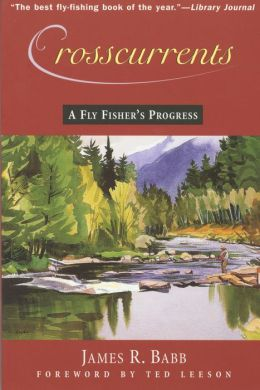 Crosscurrents: A Fly Fisher's Progress