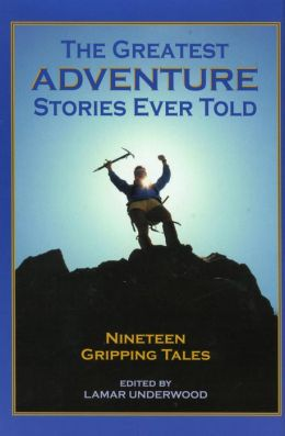 The Greatest Adventure Stories Ever Told: 19 Gripping Tales