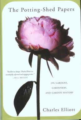 The Potting-Shed Papers: From Johnny Appleseed's Apples to Sex and the Single Strawberry--Explorations of Gardens and Gardeners