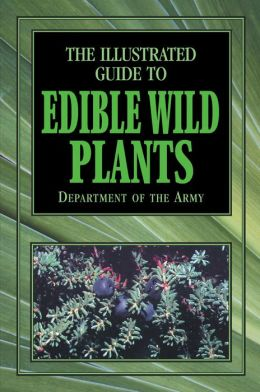 The Illustrated Guide to Edible Wild Plants: Department of the Army