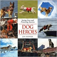 Dog Heroes: Saving Lives and Protecting America
