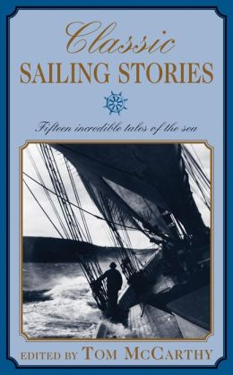 Classic Sailing Stories: Twenty Incredible Tales of the Sea