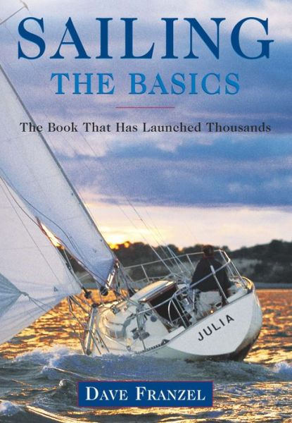Sailing: The Basics: The Book That Has Launched Thousands