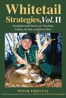 Whitetail Strategies, Vol. II: Straightforward Tactics on Tracking, Still-hunting, Scent Use and Much More