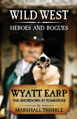 Wyatt Earp: The Showdown in Tombstone (Wild West Heroes & Rogues)