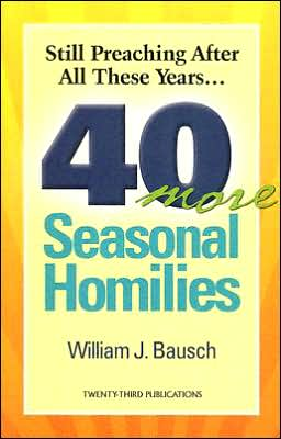 Still Preaching after All These Years: 40 More Seasonal Homilies